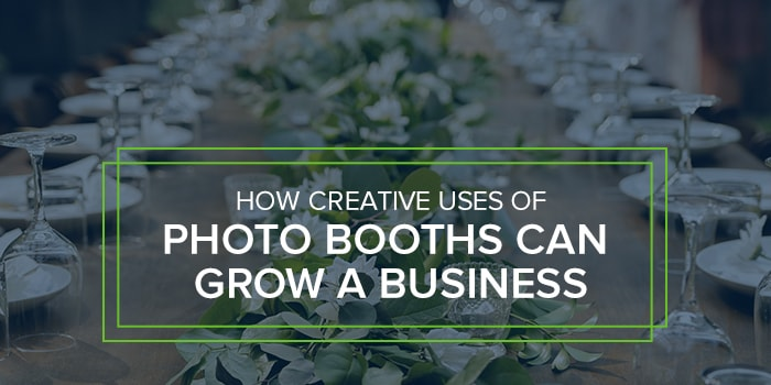 How creative uses of photo booths can grow a business.