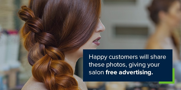 Happy customers will share these photos, giving your salon free advertising